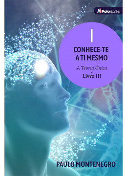 CONHECE-TE A TI MESMO: A Teoria Única - LIVRO III