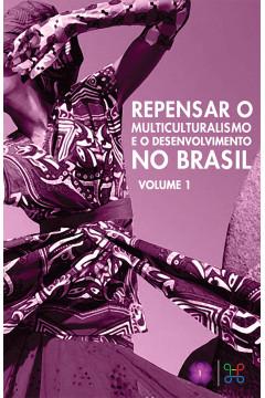 Repensar o Multiculturalismo e o Desenvolvimento no Brasil - Volume I