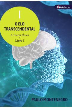 O ELO TRANSCENDENTAL: A Teoria Única - LIVRO I