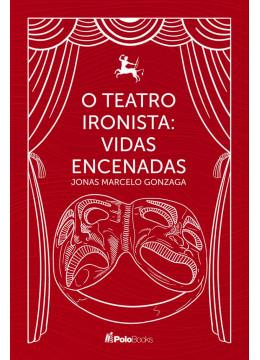 O Teatro Ironista: Vidas Encenadas