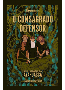 O Consagrado Defensor: Uma História da Ayahuasca