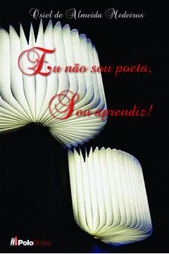 Eu não sou poeta, Sou aprendiz!